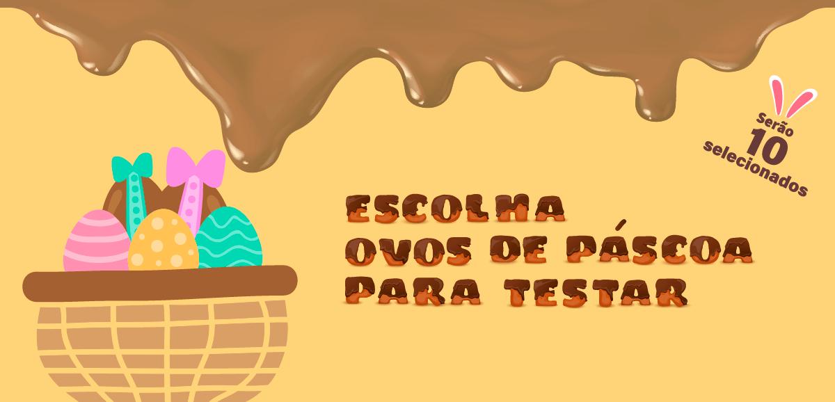 SEJA TESTADOR DOS MAIS DELICIOSOS OVOS DE PÁSCOA